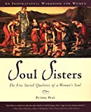 Peay, Pythia: Soul Sisters: The Five Divine Qualities of a Woman's Soul