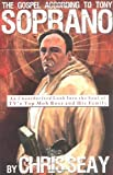 Seay, Chris: The Gospel According to Tony Soprano: An Unauthorized Look into the Soul of Tv&#39;s Top Mob Boss and His Family