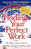 Edwards, Paul: Finding Your Perfect Work: The New Career Guide to Making a Living, Creating a Life