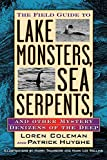 Coleman, Loren: The Field Guide to Lake Monsters, Sea Serpents, and Other Mystery Denizens of the Deep
