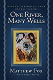 Fox, Matthew: One River, Many Wells: Wisdom Springing from Global Faiths