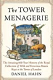 Hahn, Daniel: The Tower Menagerie: The Amazing 600-Year History of the Royal Collection of Wild and Ferocious Beasts Kept at the Tower of London