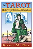 Place, Robert Michael: The Tarot: History, Symbolism And Divination