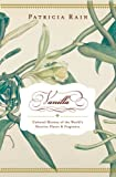 Rain, Patricia: Vanilla: A Cultural History Of The World's Most Popular Flavor And Fragrance