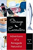 Botkin, Daniel B.: Strange Encounters: The Adventures Of A Renegade Naturalist