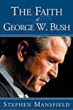 Mansfield, Stephen: The Faith of George W. Bush