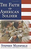 Mansfield, Stephen: The Faith Of The American Soldier