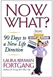 Fortgang, Laura Berman: Now What?: 90 Days to a New Life Direction