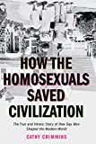 Crimmins, Cathy: How The Homosexuals Saved Civilization: The True And Heroic Story Of How Gay Men Shaped The Modern World