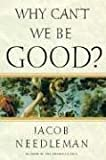 Needleman, Jacob: Why Can't We Be Good?