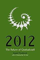 2012: The Return of Quetzalcoatl by Daniel…