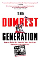 The Dumbest Generation: How the Digital Age…