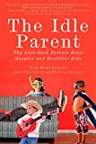 Hodgkinson, Tom: The Idle Parent: Why Laid-Back Parents Raise Happier and Healthier Kids