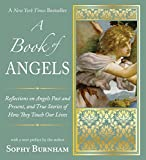 Burnham, Sophy: A Book of Angels: Reflections on Angels Past and Present, and True Stories of How They Touch Our Lives
