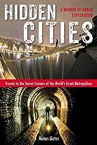 Hidden Cities: Travels to the Secret Corners…