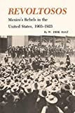 Raat, W. Dirk: Revoltosos: Mexico's Rebels in the United States, 1903-1923
