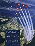 100 Years of Air Power & Aviation by Robin…