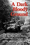 Miller, Edward G.: A Dark and Bloody Ground: The Hurtgen Forest and the Roer River Dams, 1941-1945
