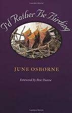 I'd Rather Be Birding by June Osborne
