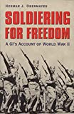 Obermayer, Herman J.: Soldiering For Freedom: A GI's Account Of World War II