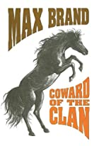 Coward Of The Clan by Max Brand