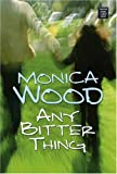 Wood, Monica: Any Bitter Thing (Platinum Readers Circle (Center Point))