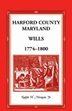 Harford County Wills 1774-1800 by Jr Ralph…