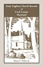 Early Anglican Records of Cecil County,…
