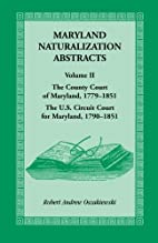 MARYLAND NATURALIZATION ABSTRACTS, VOLUME 2…