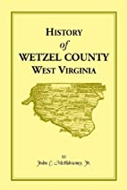 History of Wetzel County, West Virginia by…