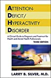 Silver, Larry B.: Attention-Deficit/Hyperactivity Disorder: A Clinical Guide to Diagnosis and Treatment for Health and Mental Professionals (Silver, Attention-Deficit/ Hyperactivity Disorder)