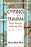 Allen, Jon G.: Coping With Trauma: Hope Through Understanding