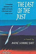 The Last of the Just by Andre Schwarz-Bart