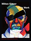 Glaser, Milton: Art is Work: Graphic Design, Interiors, Objects and Illustrations