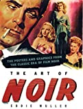 Eddie Muller: Art of Noir: The Posters And Graphics From The Classic Era Of Film Noir