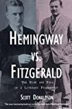 Donaldson, Scott: Hemingway Vs. Fitzgerald: The Rise and Fall of a Literary Friendship