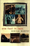 Murphy, Dervla: One Foot in Laos