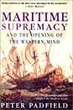 Padfield, Peter: Maritime Supremacy & the Opening of the Western Mind: Naval Campaigns That Shaped the Modern World