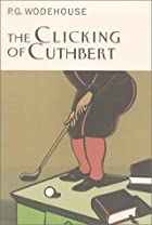 The Clicking of Cuthbert by P. G. Wodehouse