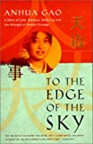 Gao, Anhua: To the Edge of the Sky: A Story of Love, Betrayal, Suffering, and the Strength of Human Courage