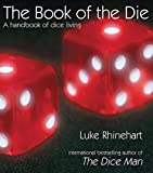 Rhinehart, Luke: The Book of the Die: A Handbook of Dice Living