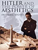 Spotts, Frederick: Hitler and the Power of Aesthetics