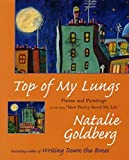 Goldberg, Natalie: Top of My Lungs