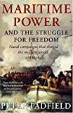 Peter Padfield: Maritime Power and Struggle For Freedom: Naval Campaigns that Shaped the Modern World 1788-1851