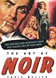 Muller, Eddie: The Art Of Noir: The Posters and Graphics from The Classic Era of Film Noir
