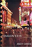 Oakes, Andy: Dragon's Eye: A Chinese Noir