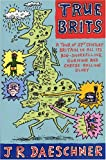 Daeschner, J. R.: True Brits: A Tour of the 21st Century in All It's Bog-Snorkeling, Gurning, and Cheese-Rolling Glory