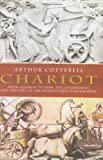 Cotterell, Arthur: Chariot: From Chariot To Tank, The Astounding Rise And Fall Of The World's First War Machine