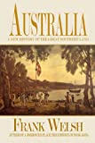 Welsh, Frank: Australia: A New History Of the Great Southern Land