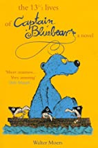 The 13 1/2 Lives of Captain Blue Bear by…
